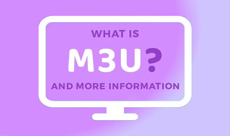 IPTV & m3u: What is m3u? And More Information