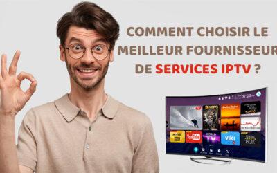 Comment choisir le meilleur fournisseur de services IPTV?