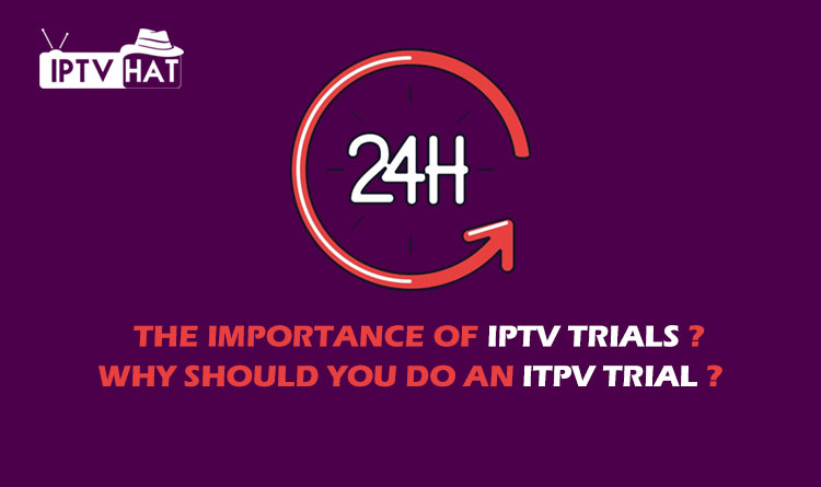 The importance of IPTV trials / why should you do an ITPV Trial?