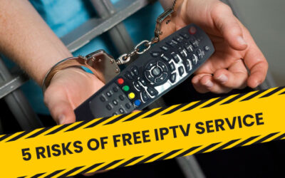 5 Risks of Free IPTV Service